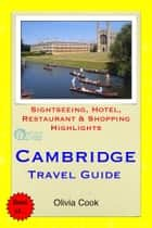 Cambridge Travel Guide - Sightseeing, Hotel, Restaurant & Shopping Highlights (Illustrated) ebook by Olivia Cook