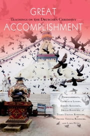 Great Accomplishment ebook by Orgyen Topgyal Rinpoche,Lama Putsi,Padmasambhava Guru Rinpoche,Tulku Urgyen  Rinpoche