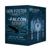 The Falcon Series - Out of the Dark, Out of the Shadows, Out of the Night ebook by Geri Foster