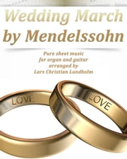 Wedding March by Mendelssohn Pure sheet music for organ and guitar arranged by Lars Christian Lundholm ebook by Pure Sheet Music