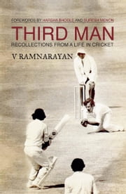 THIRD MAN - RECOLLECTIONS FROM A LIFE IN CRICKET ebook by RAMNARAYAN