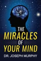 The Miracles of Your Mind ebook by Joseph Murphy, Digital Fire