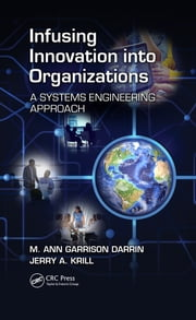 Infusing Innovation Into Organizations - A Systems Engineering Approach ebook by M. Ann Garrison Darrin,Jerry A. Krill