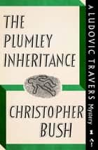The Plumley Inheritance - A Ludovic Travers Mystery ebook by Christopher Bush