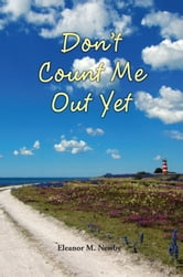 Don't Count Me Out Yet ebook by Eleanor M. Newby