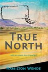 True North: African Roads Less Travelled ebook by Wende, Hamilton