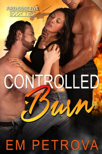 Controlled Burn - Firehouse 5, #2 ebook by Em Petrova