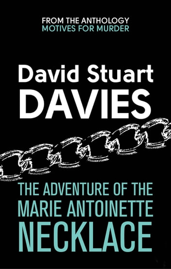 The Adventure Of The Marie Antoinette Necklace - A Case for Sherlock Holmes ebook by David Stuart Davies