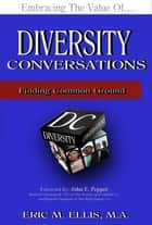 Diversity Conversations ebook by Eric M. Ellis