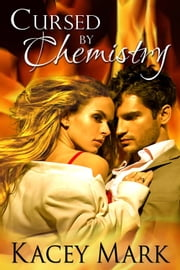Cursed By Chemistry ebook by Kacey Mark