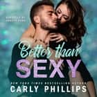 Better than Sexy audiobook by Carly Phillips