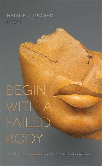Begin with a Failed Body - Poems ebook by Natalie Graham