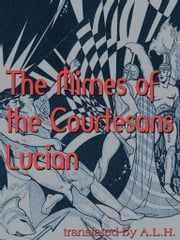The Mimes Of The Courtesans Lucian ebook by A.L.H.