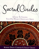 Sacred Circles - A Guide To Creating Your Own Women's Spirituality Group ebook by Robin Carnes,Robin Carnes