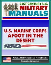 21st Century U.S. Military Manuals: Afoot in the Desert, Desert Survival, Deserts of the World Marine Corps Field Manual - FMFRP 0-53 (Value-Added Professional Format Series) ebook by Progressive Management
