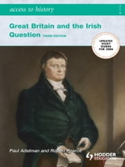 Access To History: Great Britain and the Irish Question 1798-1921 Third Edition ebook by Paul Adelman, Robert Pearce