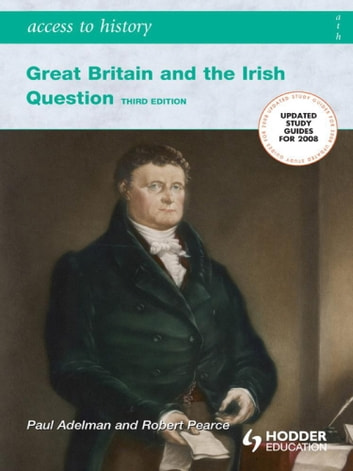Access To History: Great Britain and the Irish Question 1798-1921 Third Edition ebook by Paul Adelman,Robert Pearce