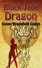 Black Jade Dragon ebook by Susan Brassfield Cogan