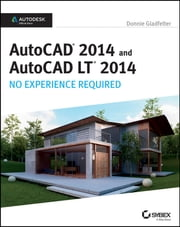 AutoCAD 2014 and AutoCAD LT 2014 - No Experience Required: Autodesk Official Press ebook by Donnie Gladfelter