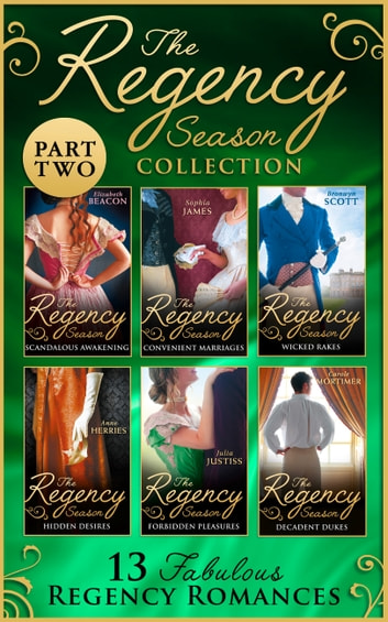 The Regency Season Collection: Part Two (Mills & Boon e-Book Collections) ebook by Elizabeth Beacon,Sophia James,Bronwyn Scott,Anne Herries,Julia Justiss,Carole Mortimer,Carole Mortimer