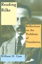 Reading Rilke - Reflections on the Problems of Translation ebook by