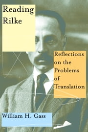 Reading Rilke - Reflections on the Problems of Translation ebook by William H. Gass