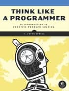 Think Like a Programmer ebook by V. Anton Spraul