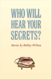 Who Will Hear Your Secrets? ebook by Robley Wilson