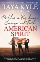 American Spirit - Profiles in Resilience, Courage, and Faith ebook by Taya Kyle, Jim DeFelice