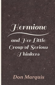 Hermione and Her Little Group of Serious Thinkers ebook by Don Marquis