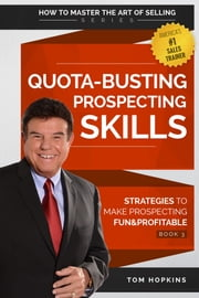 Quota-Busting Prospecting Skills - Strategies to Make Prospecting Fun & Profitable ebook by Tom Hopkins,Judy Slack