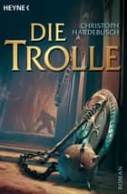 Die Trolle ebook by Christoph Hardebusch,Angela Kuepper