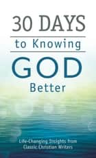 30 Days to Knowing God Better ebook by Compiled by Barbour Staff