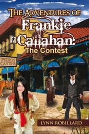 The Adventures of Frankie Callahan: The Contest - The Contest ebook by Lynn Robillard