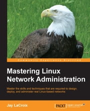 Mastering Linux Network Administration ebook by Jay LaCroix