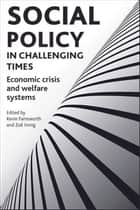 Social policy in challenging times ebook by Kevin Farnsworth,Irving, Zoe
