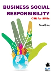 Business Social Responsibility: CSR for SMEs ebook by Sana   Khan