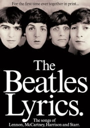 The Beatles Lyrics - The Songs of Lennon, McCartney, Harrison and Starr ebook by The Beatles