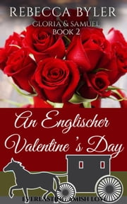 An Englischer Valentine's Day: Gloria & Samuel - Everlasting Amish Love, #2 ebook by Rebecca Byler