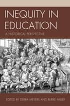 Inequity in Education ebook by Debra Meyers,Burke Miller, associate professor of history, social studies education specialist, Northern Kentucky University