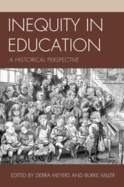 Inequity in Education - A Historical Perspective ebook by Debra Meyers,Burke Miller, associate professor of history, social studies education specialist, Northern Kentucky University