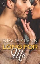Long for Me ebook by Stacey Lynn
