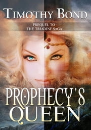 Prophecy's Queen - An Epic Fantasy ebook by Timothy Bond