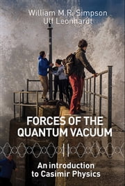 Forces of the Quantum Vacuum:An Introduction to Casimir Physics ebook by William M R Simpson,Ulf Leonhardt