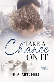 Take a Chance on It ebook by K.A. Mitchell