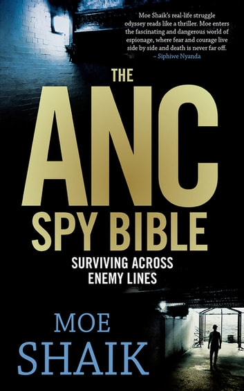 The ANC Spy Bible - Surviving across enemy lines ebook by Moe Shaik