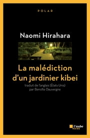La malédiction d'un jardinier kibei ebook by Naomi HIRAHARA