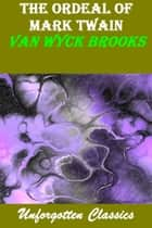 THE ORDEAL OF MARK TWAIN ebook by VAN WYCK BROOKS