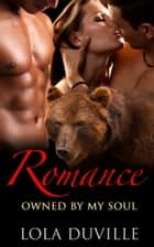 Romance: Owned By My Soul - A Bear Shifter Romance ebook by Lola DuVille