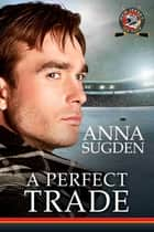 A Perfect Trade ebook by Anna Sugden